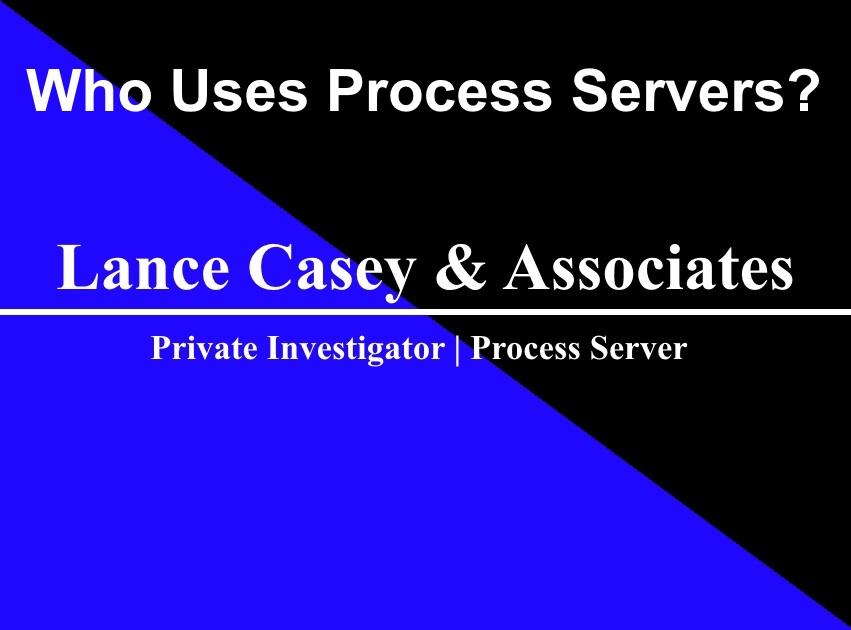 Who Uses Process Servers?