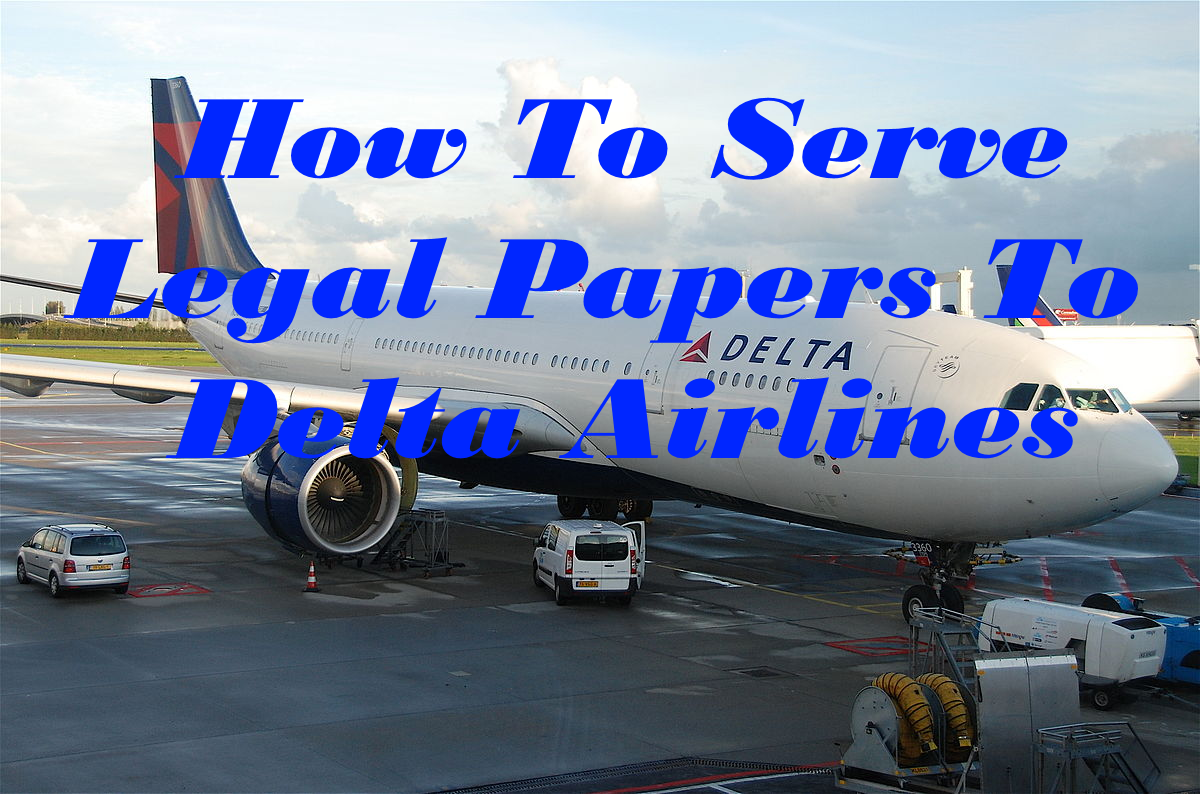 How To Serve Legal Papers To Delta Airlines in California