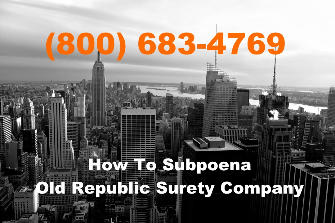 How to Serve a Subpoena or Lawsuit Papers to Old Republic Surety Company